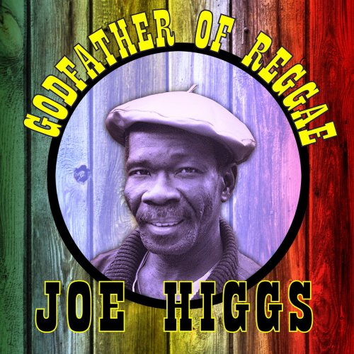 Joe Higgs - Godfather of Reggae Music