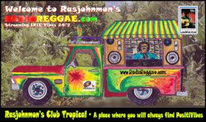 Welcome to Rasjohnmon's RadioReggae at Club Tropical