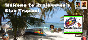 Welcome to Rasjohnmon's Club Tropical - The home of ReggaeRadio.com
