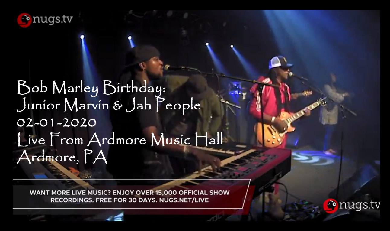 Bob Marley Birthday: Junior Marvin & Jah People – 02-01-2020 - Live From Ardmore Music Hall, Ardmore, PA